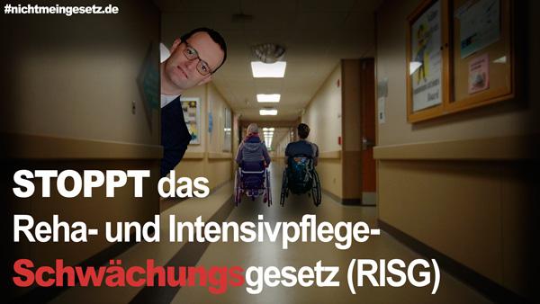 Stoppt das Reha- und Intensivpflege-SCHWÄCHUNGSgesetz (RISG): Petition